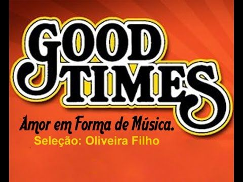 Good Times - Romanticas Internacionais - Parte 1
