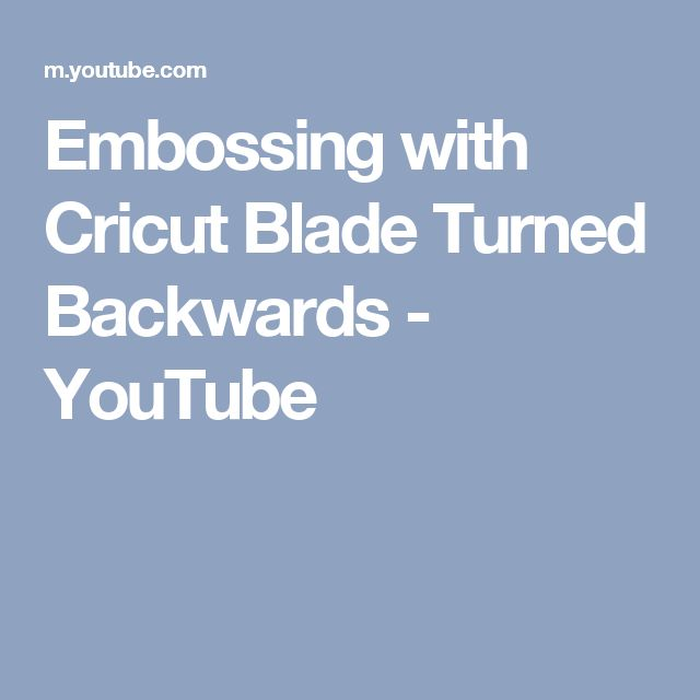 Embossing with Cricut Blade Turned Backwards - YouTube