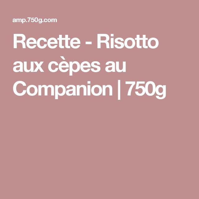 Recette - Risotto aux cèpes au Companion | 750g