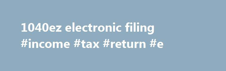 1040ez electronic filing #income #tax #return #e http://incom.remmont.com/1040ez-electronic-filing-income-tax-return-e/  #1040ez electronic filing # Financial Calculators from Dinkytown.net U.S. 1040EZ Tax Form Calculator The 1040EZ is a simplified form used by the IRS for income taxpayers that do not require the complexity of the full 1040 tax form. Simply select your tax filing status and enter a few other details to estimate your total taxes. Continue Reading