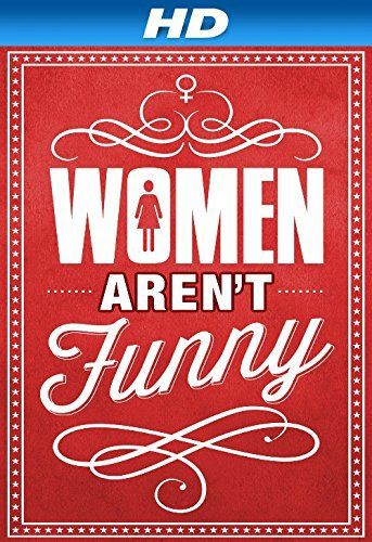 Women Aren't Funny (2014). Comedian Bonnie McFarlane dons her investigative journalist's hat to find out once and for all if women are funny and report her unbiased findings in what some are calling the most important documentary of our generation.