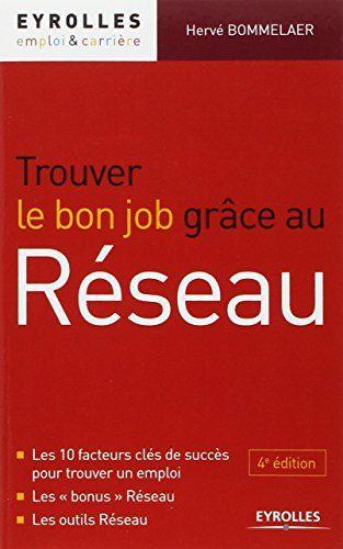 """Amazon.fr - Trouver le bon job grâce au réseau. Les 10 facteurs clés de succès pour trouver un emploi. Les """"bonus"""" Réseau. Les outils Réseau. - Hervé Bommelaer - Livres"""