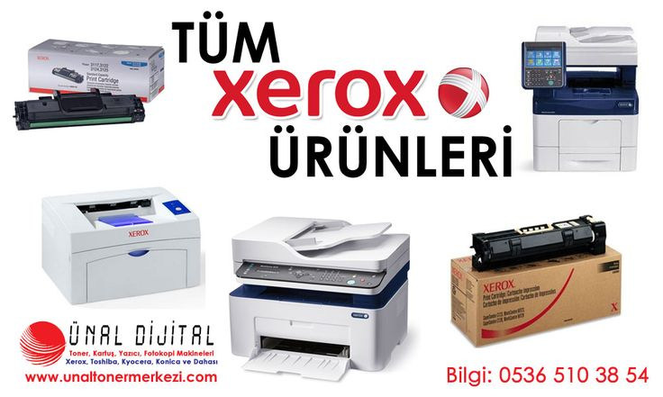 TÜM ORJİNAL XEROX ÜRÜNLERİ AVANTAJLI FİYATLARLA! www.unaltonermerkezi.com - www.unaldijital.com