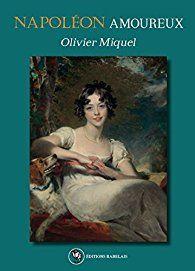 Napoléon amoureux - Olivier Miquel