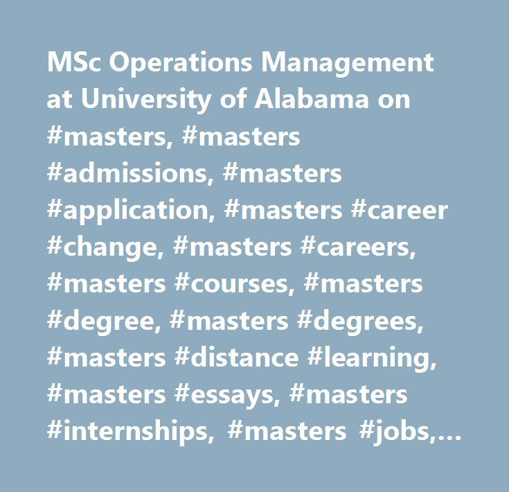 MSc Operations Management at University of Alabama on #masters, #masters #admissions, #masters #application, #masters #career #change, #masters #careers, #masters #courses, #masters #degree, #masters #degrees, #masters #distance #learning, #masters #essays, #masters #internships, #masters #jobs, #masters #online, #masters #program, #masters #programme, #masters #programs, #masters #project, #masters #ranking, #masters #rankings, #masters #resume, #masters #salaries, #masters #salary…