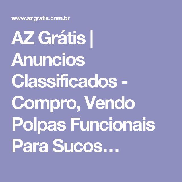 AZ Grátis | Anuncios Classificados - Compro, Vendo Polpas Funcionais Para Sucos…