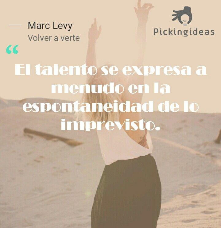 Mi Idea para hoy by Marc Levy. El talento se pone a prueba en la incertidumbre de lo imprevisto. #frases #talento #lectura #leer #novela