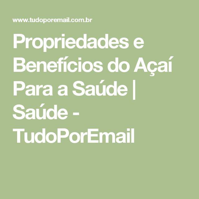 Propriedades e Benefícios do Açaí Para a Saúde   Saúde - TudoPorEmail