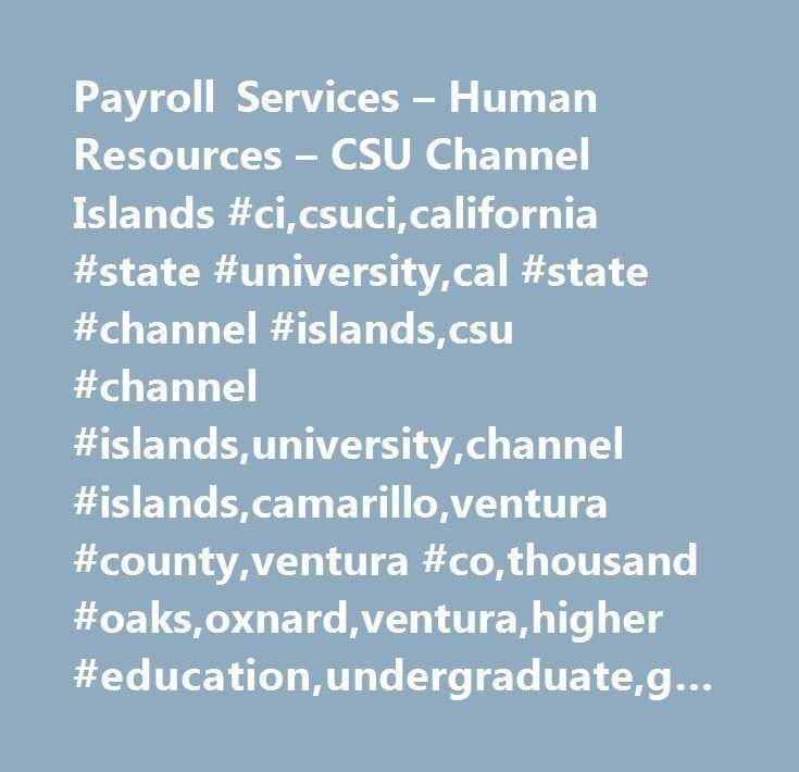 Payroll Services – Human Resources – CSU Channel Islands #ci,csuci,california #state #university,cal #state #channel #islands,csu #channel #islands,university,channel #islands,camarillo,ventura #county,ventura #co,thousand #oaks,oxnard,ventura,higher #education,undergraduate,graduate,degree,college,academic,learning…