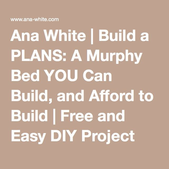 Ana White | Build a PLANS: A Murphy Bed YOU Can Build, and Afford to Build | Free and Easy DIY Project and Furniture Plans