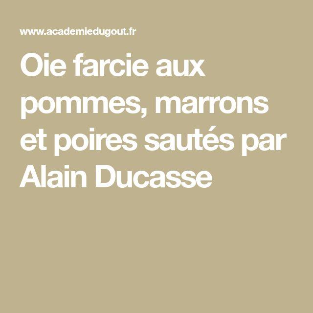 Oie farcie aux pommes, marrons et poires sautés par Alain Ducasse