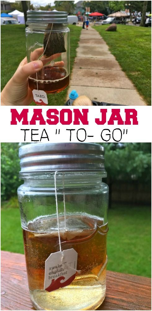"Mason Jar Tazo Tea "" To Go"" -  Make The Best of Everything"