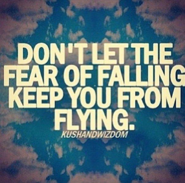 Donu0027t Let The Fear Of Falling Keep You From Flying