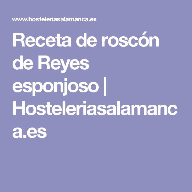 Receta de roscón de Reyes esponjoso | Hosteleriasalamanca.es