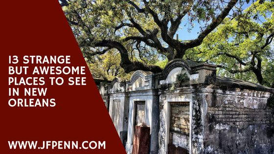 13 Strange But Awesome Places To See In New Orleans