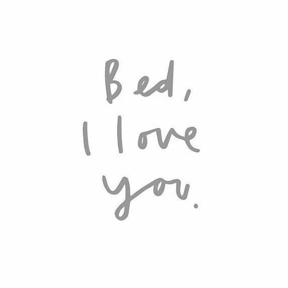 Bed, I love you.