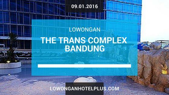 Lowongan Kerja Hotel Trans Complex Bandung