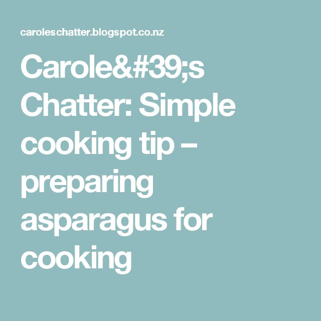 Carole's Chatter: Simple cooking tip – preparing asparagus for cooking
