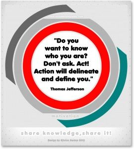 "Thomas Jefferson – ""Do you want to know who you are? Don't ask. Act! Action will delineate and define you."""