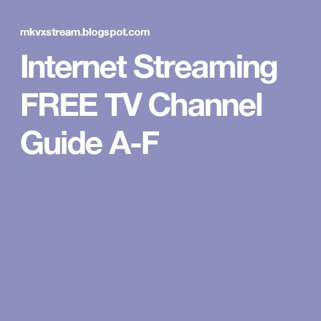Internet Streaming FREE TV Channel Guide A-F