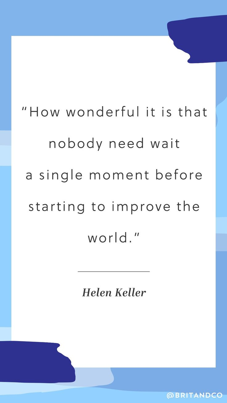 """""""How wonderful it is that nobody need wait a single moment before starting to improve the world."""" Absolutely love this inspirational quote from Helen Keller."""