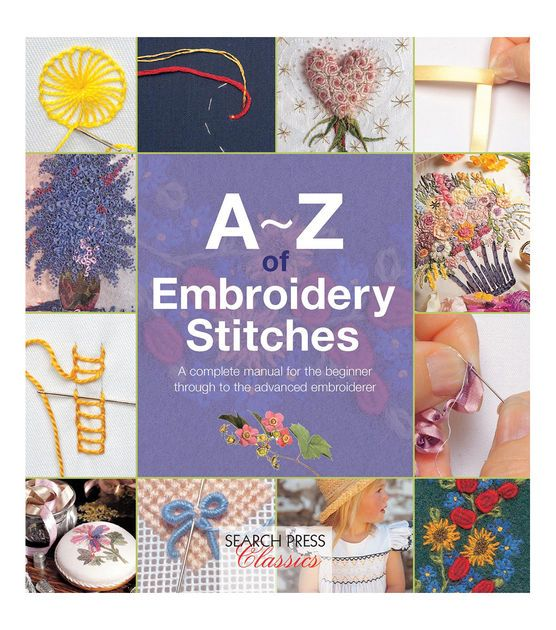 Search Press:A-Z Of Embroidery Stitches. This comprehensive guide to embroidery stitches contains all the embroiderer needs to know to work dozens of stitches and includes full advice on everything fr