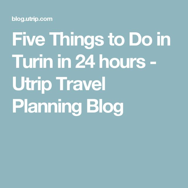 Five Things to Do in Turin in 24 hours - Utrip Travel Planning Blog