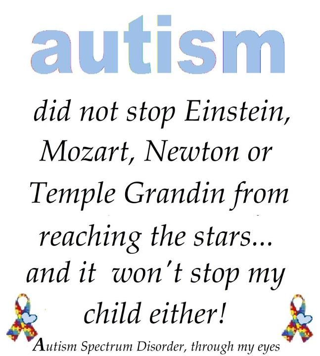 Autism did not stop Einstein, Mozart, Newton or Temple Grandin...