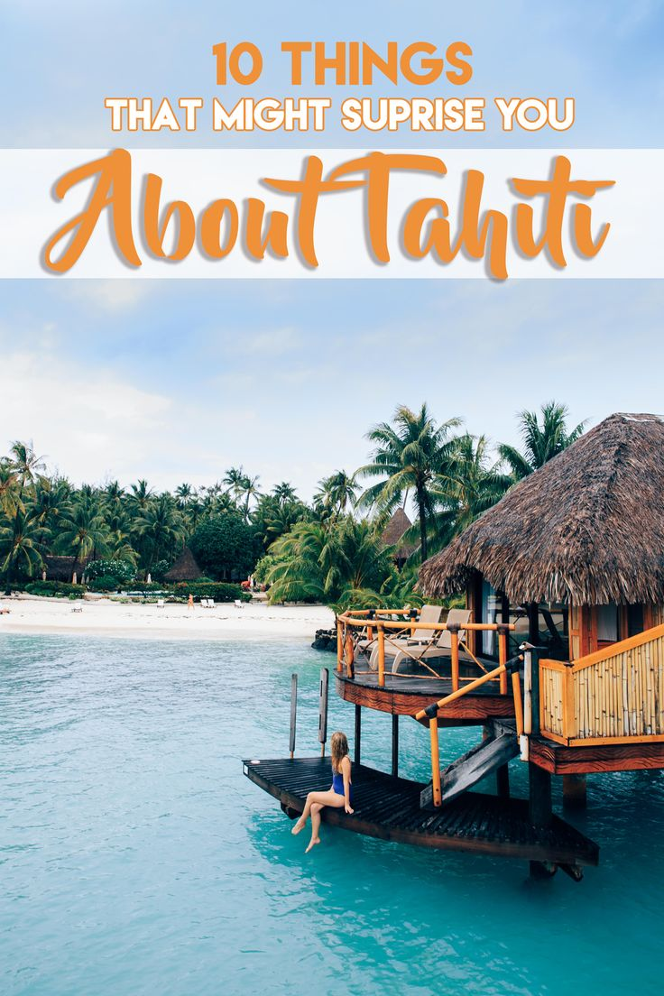 A guide to the French Polynesian Islands: 10 things that may surprise you about Tahiti