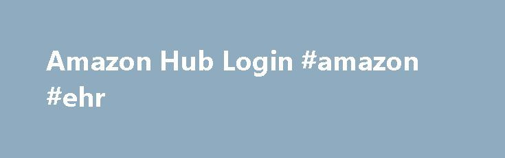 Amazon Hub Login #amazon #ehr http://austin.remmont.com/amazon-hub-login-amazon-ehr/  # Hub.amazon.work Countable Data Brief Amazon.work is tracked by us since September, 2015. Over the time it has been ranked as high as 41 749 in the world, while most of its traffic comes from USA, where it reached as high as 7 227 position. Hub.amazon.work receives about 49.6% of its total traffic. It was hosted by Amazon.com Inc. and Amazon Technologies Inc.. Hub.amazon has the lowest Google pagerank and…