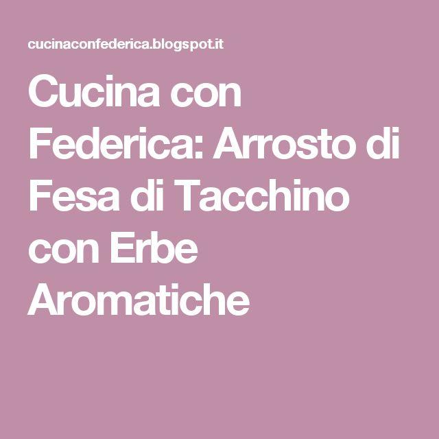 Cucina con Federica: Arrosto di Fesa di Tacchino con Erbe Aromatiche