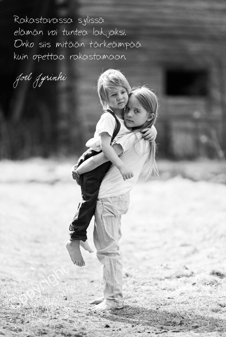 'In a loving embrace you're able to feel life as a gift. In other words, is there such more important than teach how to love?' In Finnish |  Rakkaus