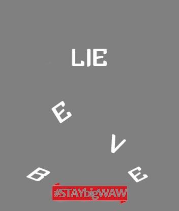 BELIEVE #STAYbigWAW