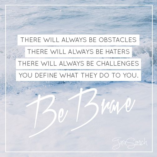 Be brave! Fitness Inspiration . There will always be obstacles