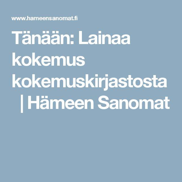 Tänään: Lainaa kokemus kokemuskirjastosta   Hämeen Sanomat
