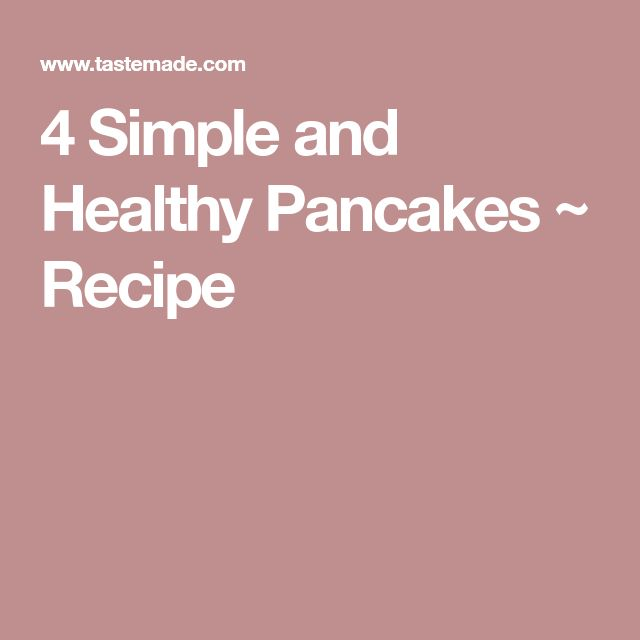 4 Simple and Healthy Pancakes ~ Recipe