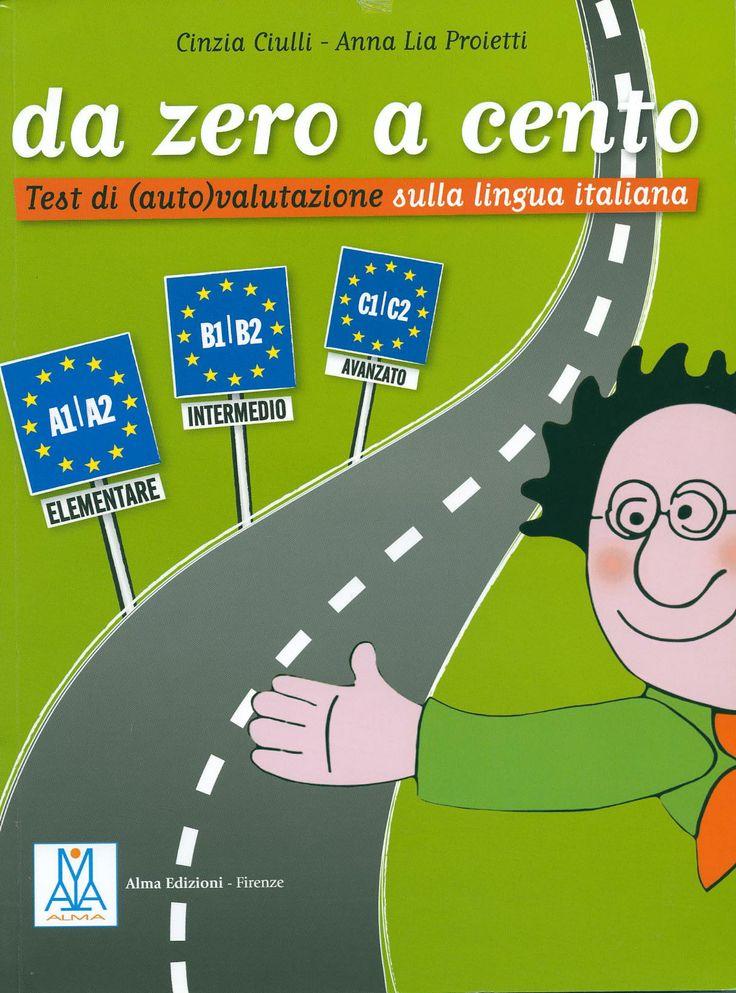 Da zero a cento : test di (auto)valutazione sulla lingua italiana / Cinzia Ciulli, Anna Lia Proietti. - Firenze : Alma Edizioni Firenze, 2005