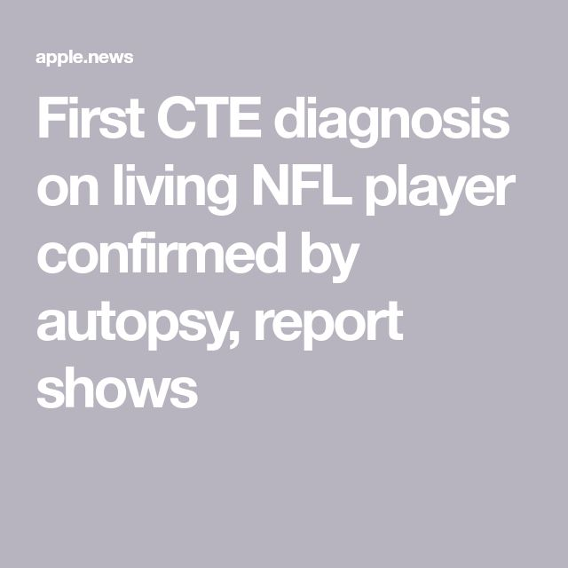 First CTE diagnosis on living NFL player confirmed by autopsy, report shows
