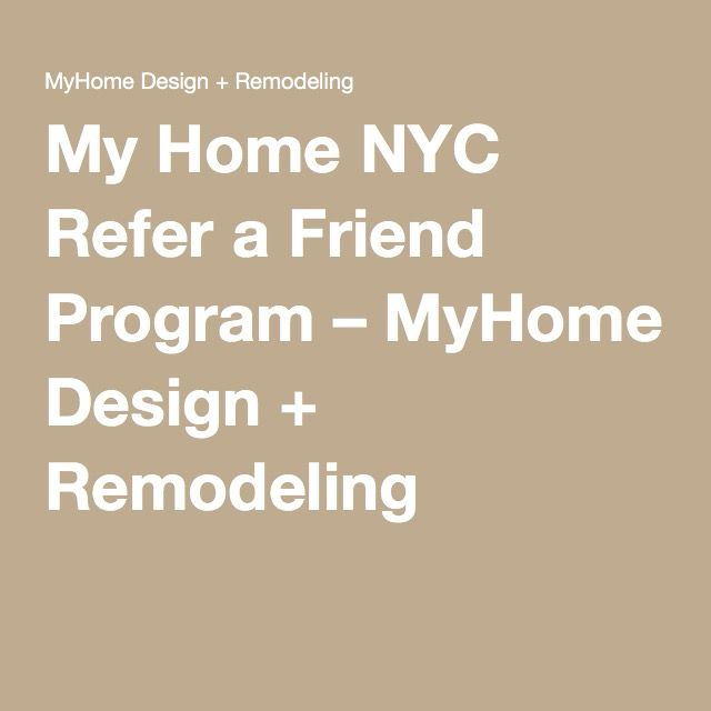 My Home Nyc Refer A Friend Program Myhome Design Remodeling