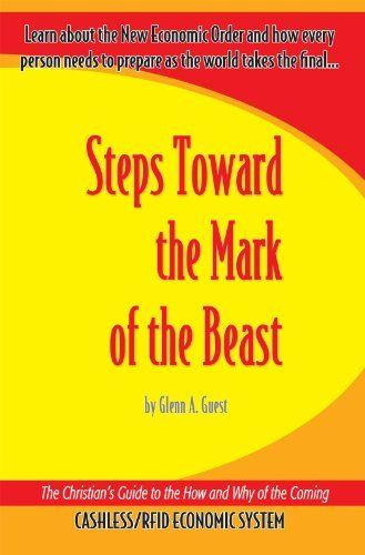 Steps Toward the Mark of the Beast: The Christian's Guide to the How and Why of the Coming Cashless/ RFID Economic System by Glenn A. Guest. $5.16. Publisher: Essence Publishing (October 10, 2007). Author: Glenn A. Guest. 164 pages