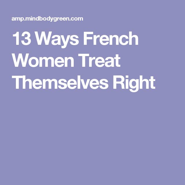 13 Ways French Women Treat Themselves Right