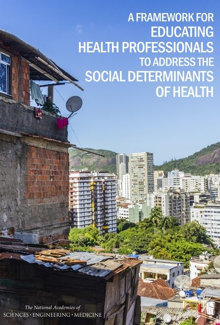 A Framework for Educating Health Professionals to Address the Social Determinants of Health [free download] - National Academies of Sciences, Engineering, and Medicine