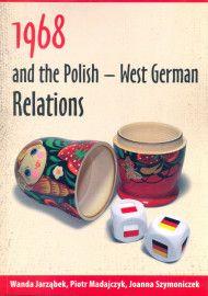 1968 and the Polish - West German relations / Wanda Jarząbek, Piotr Madajczyk, Joanna Szymoniczek ; Instytut Studiów Politycznych Polskiej Akademii Nauk. -- Warszawa :  Instytut Studiów Politycznych Polskiej Akademii Nauk,  2013.