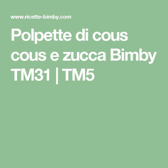 Polpette di cous cous e zucca Bimby TM31 | TM5