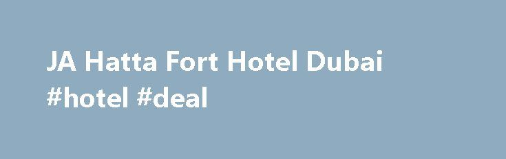 JA Hatta Fort Hotel Dubai #hotel #deal http://hotel.remmont.com/ja-hatta-fort-hotel-dubai-hotel-deal/  #hatta fort hotel # JA Hatta Fort Hotel Your Exclusive Mountain Retreat Just an hour's drive from Dubai in the majestic Hajar Mountains, is the charming JA Hatta Fort Hotel with its quaint chalet-style rooms, rock feature swimming pools and restaurants. The 50 deluxe chalet-style rooms, suites and villas all feature a private balcony or […]