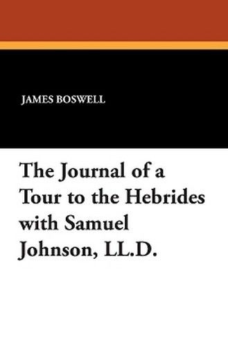 The Journal of a Tour to the Hebrides with Samuel Johnson, LL.D., by James Boswell (Paperback)