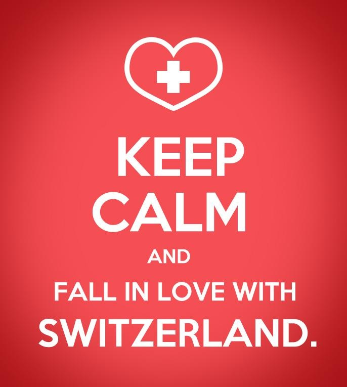 Keep Calm and fall in love with Switzerland :-)