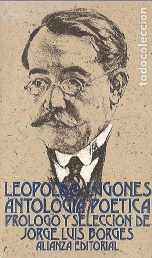 LEOPOLDO LUGONES. ANTOLOGÍA POÉTICA - PRÓLOGO Y SELECCIÓN BORGES - ALIANZA EDITORIAL - Foto 1