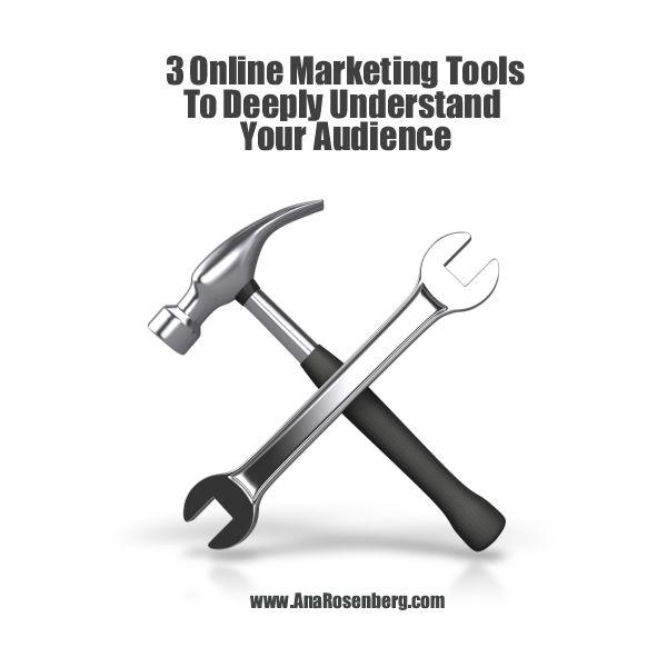 http://www.anarosenberg.com/3-online-marketing-tools/ - 3 Online Marketing Tools To Deeply Understand Your Audience