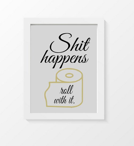 FUNNY BATHROOM PRINT - SHIT HAPPENS, ROLL WITH IT.  ♥ DESCRIPTION: 1 art print…